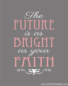 The future is as bright as your faith. Thomas S. Monson quote. 3 color ...
