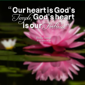 Quotes Picture: our heart is god's temple, god's heart is our fortress