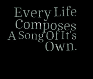 Quotes Picture: every life composes a song of it's own