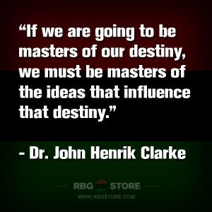 RBG Quote of the Week: John Henrik Clarke - Destiny