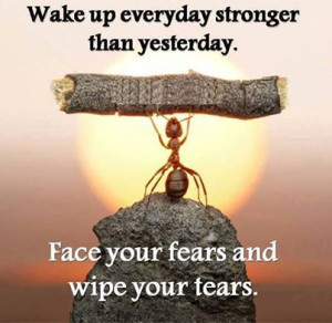 ... Than Yesterday Face Your Fears And Wipe Your Tears Facebook Quote