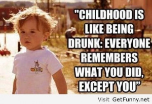 Childhood is like being drunk - Funny Pictures, Funny Quotes, Funny ...