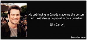 My upbringing in Canada made me the person I am. I will always be ...