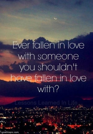 Ever Fallen in Love with someone you shouldn't? love quote mistake ...