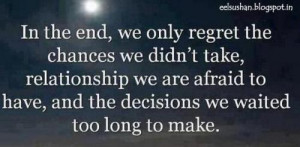 the end we only regret for the chances we didn't take it, relationship ...
