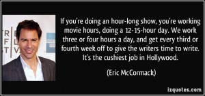 movie hours, doing a 12-15-hour day. We work three or four hours ...