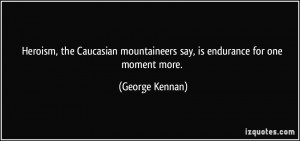 george f kennan quotes heroism is endurance for one moment more george ...