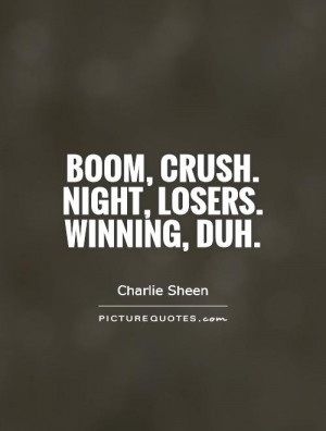Winning Quotes Loser Quotes Charlie Sheen Quotes