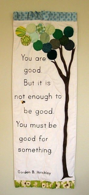 ... to be good. You must be good for something.