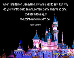 When I started on Disneyland, my wife used to say, 'But why do you ...