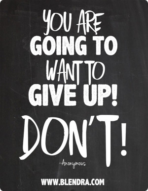 You are going to want to give up.