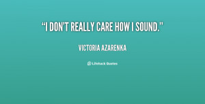 quote-Victoria-Azarenka-i-dont-really-care-how-i-sound-147889.png