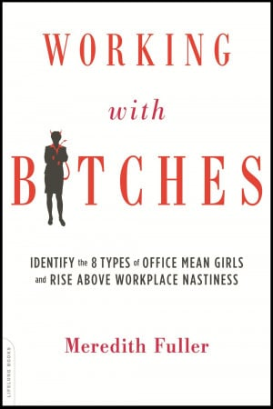 ... Eight Types of Office Mean Girls and Rise Above Workplace Nastiness