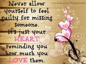 Never allow yourself to feel guilty for missing someone. It's your ...