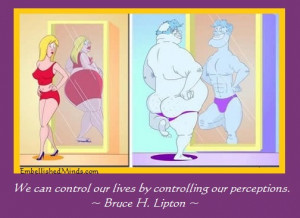 ... Motivational Quotes   Bruce Lipton Quotes: Controlling Our Perceptions