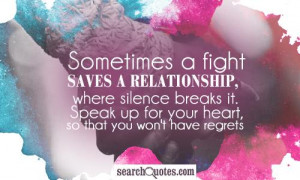 Sometimes a fight saves a relationship, where silence breaks it. Speak ...