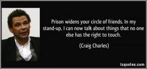 Prison widens your circle of friends. In my stand-up, I can now talk ...