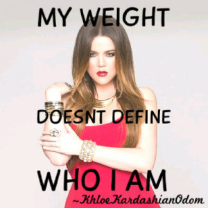 Khloe Kardashian Quotes About Weight Best picture quotes #19