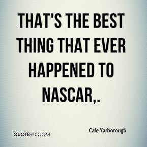 Cale Yarborough - That's the best thing that ever happened to NASCAR.