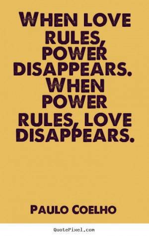 Quotes about love - When love rules, power disappears. when power..