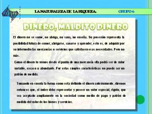 LA NATURALEZA DE LA RIQUEZA. GRUPO 6 Indevaluable, Previsible ...