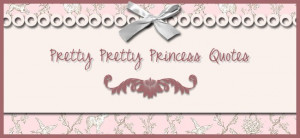 Pretty Pretty Princess Quotes
