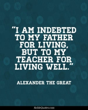 about Alexander the Great here and here but also check out this quote ...