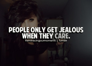 People only get jealous when they care.