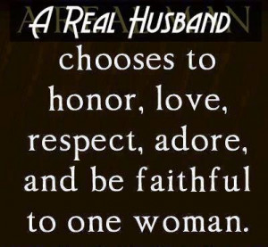 real husband chooses to honor, love, respect,adore and be faithful ...