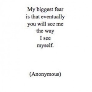 ... Quotes, Quotes And Poetry, Biggest Fear Quotes, Me Myself And I Quotes