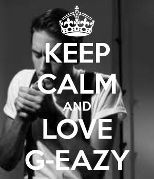 Keep calm and love G-Eazy!