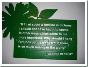 ... number of quotes displayed - including this one from George Cadbury