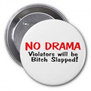 No Drama Violators Will Be Bitch Slapped by TeeZazzle