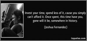 Invest your time, spend less of it, cause you simply can't afford it ...
