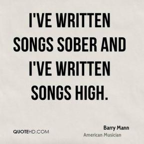 Barry Mann I've written songs sober and I've written songs high.