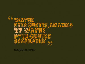 47 best wayne dyer quotes compilation