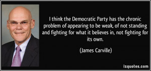 think the Democratic Party has the chronic problem of appearing to ...