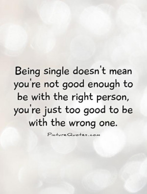 Being single doesn't mean you're not good enough to be with the right ...