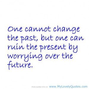 ... But One Can Ruin The Present By Worrying Over The Future - Worry Quote