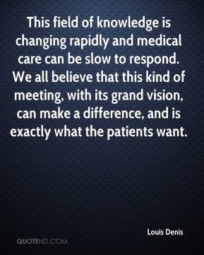 Louis Denis - This field of knowledge is changing rapidly and medical ...