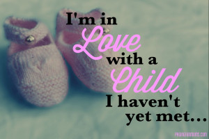 in love with a child I haven't yet met…