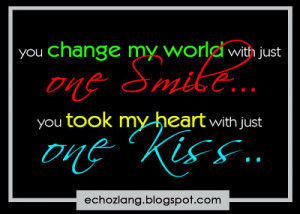 ... my world with just one smile. You took my heart with just one kiss