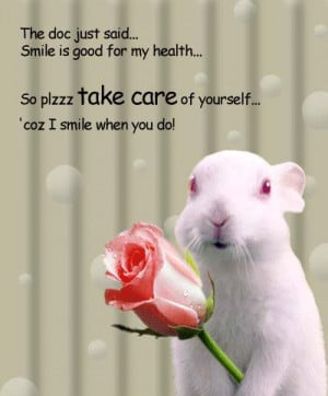... My Health. So Plzzz Take Care Of Yourself. 'Coz I Smile When You Do