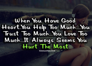 """... You Love Too Much. It Always Seems You Hurt The Most """" ~ Sad Quote"""