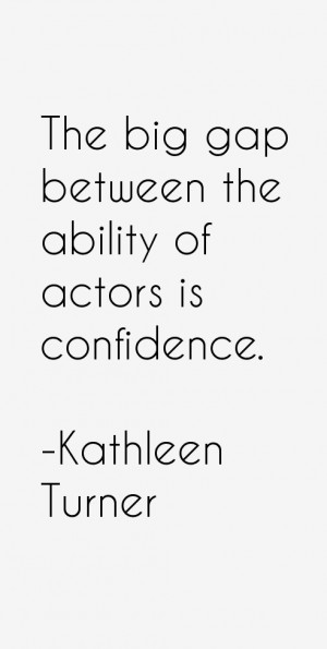 """The big gap between the ability of actors is confidence."""""""