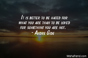 hate-It is better to be hated for what you are than to be loved for ...