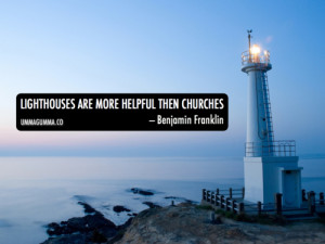 Lighthouses are more helpful than churches.