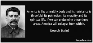 ... these three areas, America will collapse from within. - Joseph Stalin