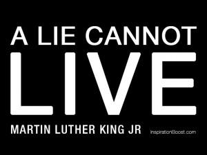 lie cannot live - Martin Luther Kind Jr.