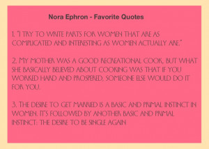 ... Ephron. Favorite quotes. Saddened by her death. Inspired by her life
